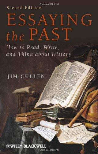 Essaying the Past: How to Read, Write and Think about History 9781444351408