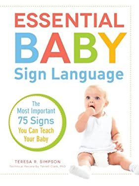 Essential Baby Sign Language: The Most Important 75 Signs You Can Teach Your Baby 9781440560842
