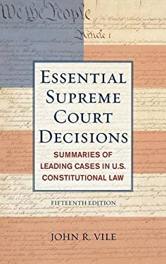 Essential Supreme Court Decisions: Summaries of Leading Cases in U.S. Constitutional Law - Vile, John R.