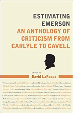 Estimating Emerson: An Anthology of Criticism from Carlyle to Cavell 9781441164865
