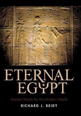 Eternal Egypt: Ancient Rituals for the Modern World 9781440192487
