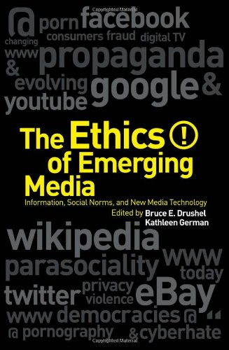Ethics of Emerging Media: Information, Social Norms, and New Media Technology 9781441183354