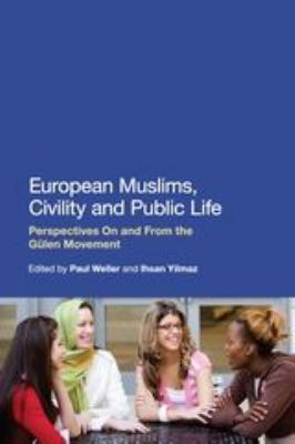European Muslims, Civility and Public Life: Perspectives on and from the G Len Movement 9781441120489