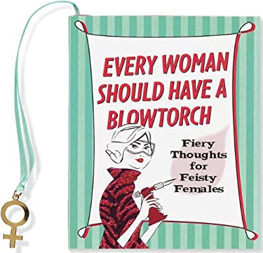 Every Woman Should Have a Blowtorch: Fiery Thoughts for Feisty Females [With Charm] 9781441303295