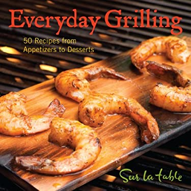 Everyday Grilling: 50 Recipes from Appetizers to Desserts 9781449400583