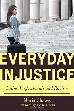 Everyday Injustice: Latino Professionals and Racism 9781442209190