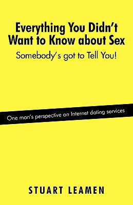 Everything You Didn't Want to Know about Sex: Somebody's Got to Tell You! 9781440173912
