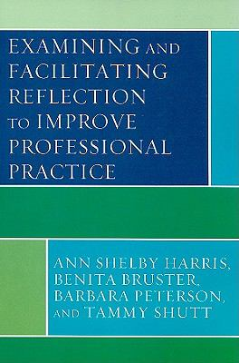 Examining and Facilitating Reflection to Improve Professional Practice 9781442204447