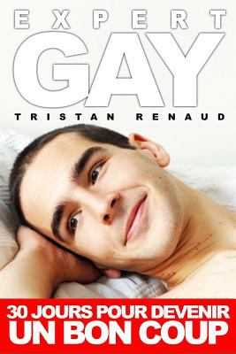 Expert Gay: 30 Jours Pour Devenir Un Bon Coup 9781447801382