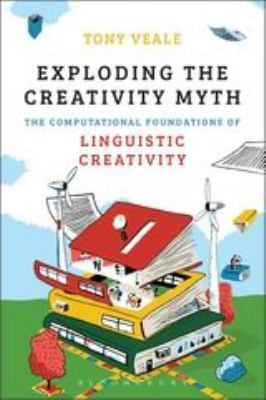 Exploding the Creativity Myth: The Computational Foundations of Linguistic Creativity 9781441181725