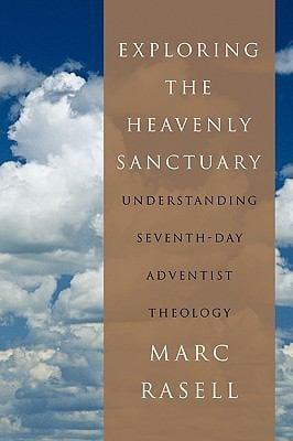Exploring the Heavenly Sanctuary: Understanding Seventh-Day Adventist Theology 9781449063481
