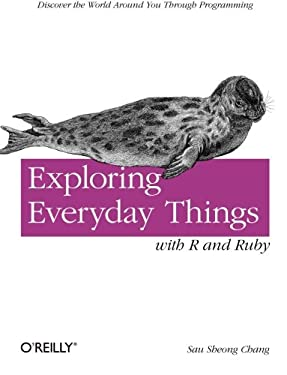 Exploring Everyday Things with R and Ruby: Learning about Everyday Things 9781449315153