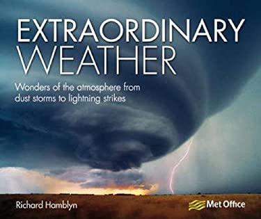 Extraordinary Weather: Amazing Tricks of Nature from the Spectacular to the Surprising 9781446301913