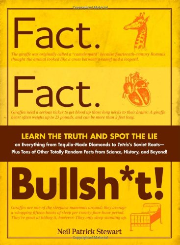 Fact. Fact. Bullsh*t!: Learn the Truth and Spot the Lie on Everything from Tequila-Made Diamonds to Tetris's Soviet Roots - Plus Tons of Othe 9781440525537