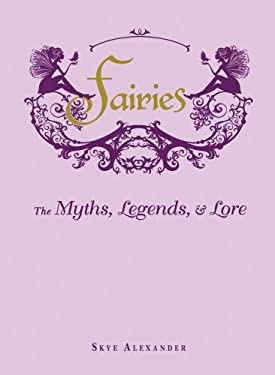 Fairies: The Myths, Legends, and Lore 9781440573057