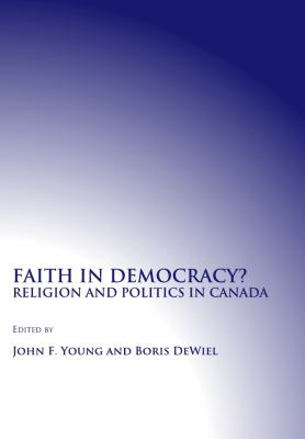Faith in Democracy? Religion and Politics in Canada 9781443801171