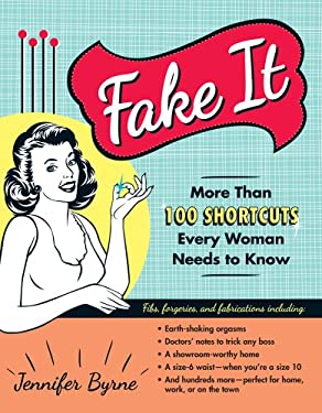 Fake It: More Than 100 Shortcuts Every Woman Needs to Know 9781440541094