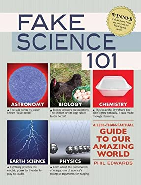 Fake Science 101: A Less-Than-Factual Guide to Our Amazing World 9781440527012