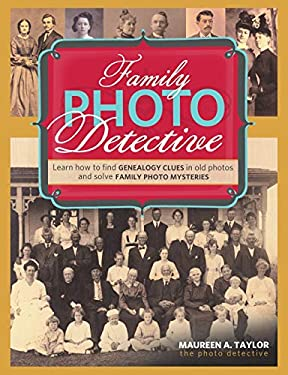 Family Photo Detective: Learn How to Find Genealogy Clues in Old Photos and Solve Family Photo Mysteries 9781440324987