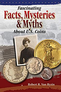 Fascinating Facts, Mysteries & Myths about U.S. Coins 9781440206504