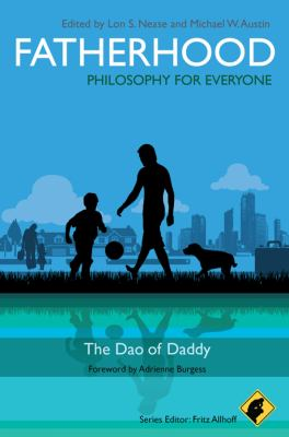 Fatherhood: Philosophy for Everyone: The Dao of Daddy 9781444330311