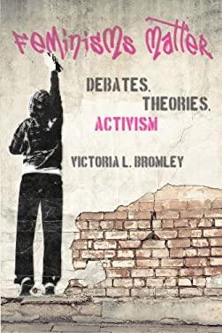 Feminisms Matter: Debates, Theories, Activism 9781442605008