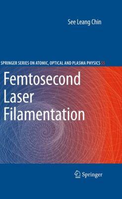 Femtosecond Laser Filamentation 9781441906878
