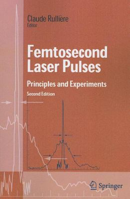 Femtosecond Laser Pulses: Principles and Experiments 9781441918505