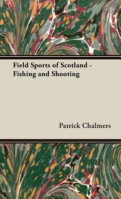 Field Sports of Scotland - Fishing and Shooting 9781443737135
