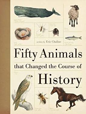 Fifty Animals That Changed the Course of History. Eric Chaline 9781446301432