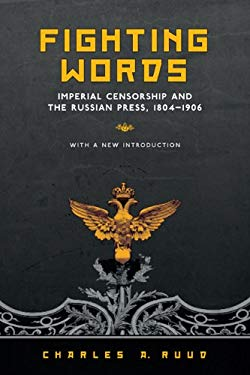 Fighting Words: Imperial Censorship and the Russian Press, 1804-1906 9781442610248