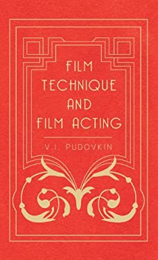 Film Technique and Film Acting - The Cinema Writings of V.I. Pudovkin 9781443721394