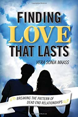 Finding Love That Lasts: Breaking the Pattern of Dead End Relationships 9781442212787