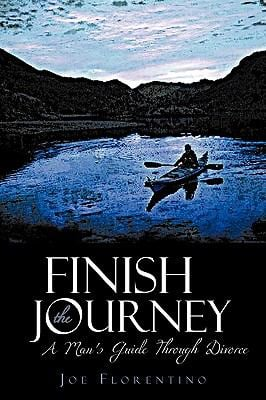 Finish the Journey: A Man's Guide Through Divorce 9781440172045