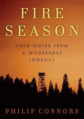 Fire Season: Field Notes from a Wilderness Lookout 9781441782113