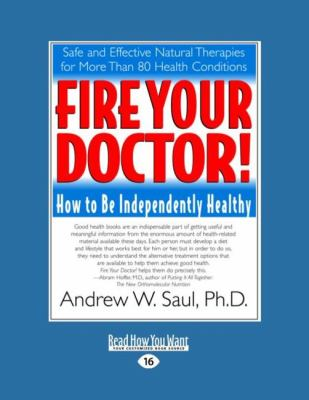 Fire Your Doctor!: How to Be Independently Healthy (Large Print 16pt) 9781442969445