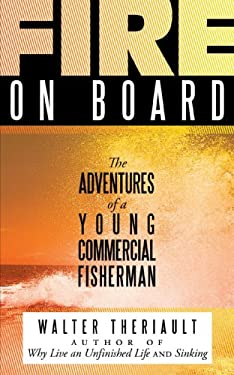 Fire on Board: The Adventures of a Young Commercial Fisherman 9781449000745