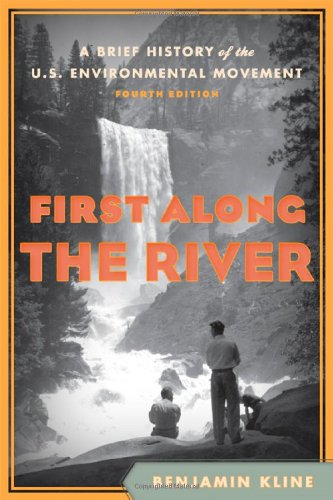 First Along the River: A Brief History of the U.S. Environmental Movement 9781442203990