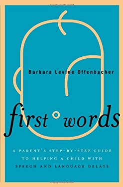 First Words: A Parent's Step-By-Step Guide to Helping a Child with Speech and Language Delays 9781442211223