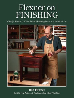 Flexner on Finishing: Finally - Answers to Your Wood Finishing Fears & Frustrations 9781440308871