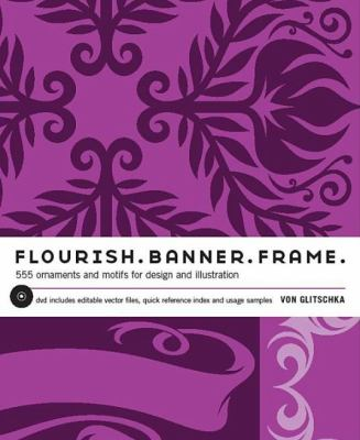 Flourish. Banner. Frame.: 615 Ornaments and Motifs for Design and Illustration 9781440302596