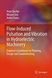 Flow-Induced Pulsation and Vibration in Hydroelectric Machinery: Engineer S Guidebook for Planning, Design and Troubleshooting 18990824