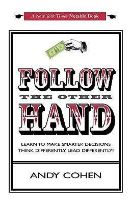 Follow the Other Hand: Learn to Make Smarter Decisions Think Differently, Lead Differently! 9781440130885