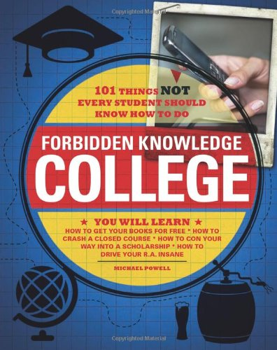 Forbidden Knowledge: College: 101 Things Not Every Student Should Know How to Do 9781440504570