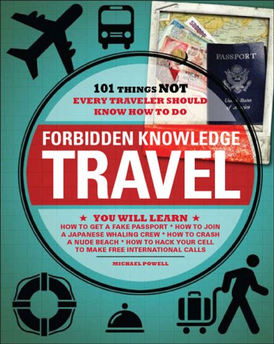 Forbidden Knowledge Travel: 101 Things Not Every Traveler Should Know How to Do 9781440501999
