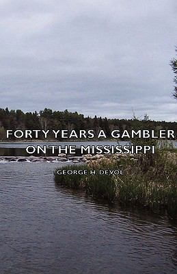 Forty Years a Gambler on the Mississippi 9781443735209