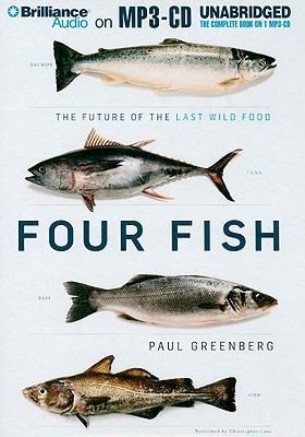 Four Fish: The Future of the Last Wild Food 9781441872449