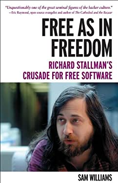Free as in Freedom [Paperback]: Richard Stallman's Crusade for Free Software 9781449324643