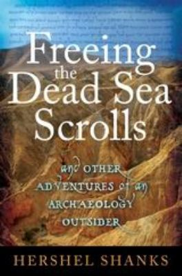 Freeing the Dead Sea Scrolls: And Other Adventures of an Archaeology Outsider 9781441152176