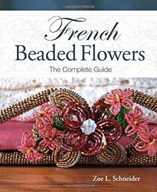 French Beaded Flowers: The Complete Guide 9781440203695